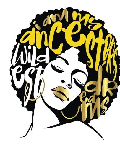 406x500 I Am My Ancestors Wildest Dreams Afro Hair Gold Faux Gold Black