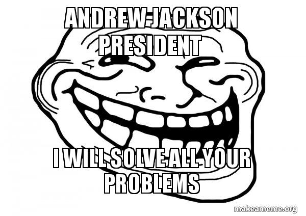 600x424 Andrew Jackson President I Will Solve All Your Problems