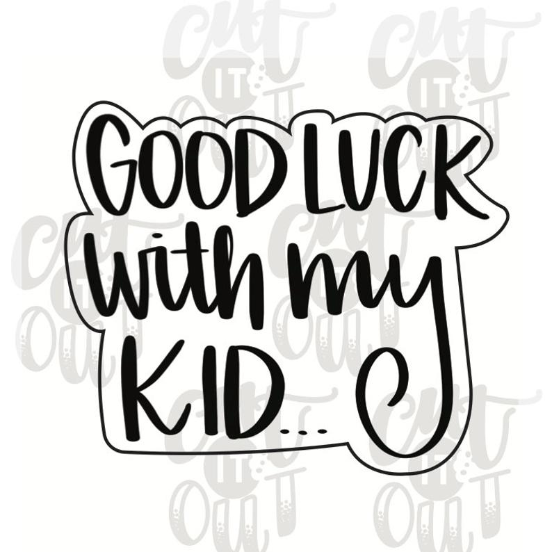 794x794 Good Luck With My Kid Cookie Cutter Good Luck Cookie Cutter Etsy