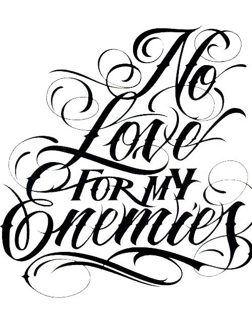 500x632 No Love For My Enemies Script Killers Tattoo Lettering Styles
