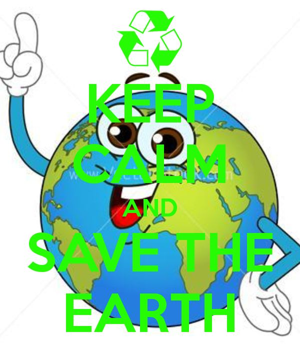 600x700 keep calm and save the earth keep calm keep calm, calm, keep