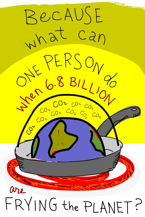 500x750 What Can One Person Do, When Billions Are Frying The Planet