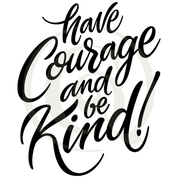 600x600 Have Courage And Be Kind Svgdxf Inspirational Sayings Quotes