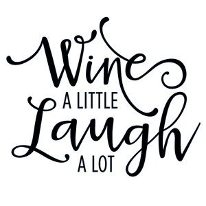 300x300 Wine A Little Laugh A Lot Phrase Silhouette Wine Glass Sayings