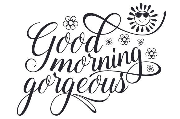 580x386 Good Morning, Gorgeous