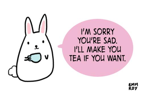 500x333 Im Sorry You're Sad I'll Make You Tea If You Want Art