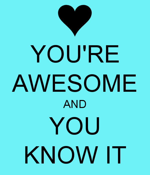 600x700 47 Wonderful You Are Awesome Pictures