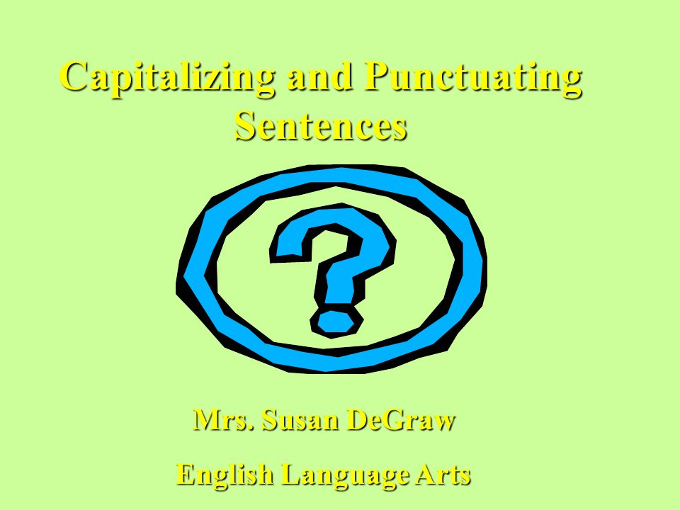 960x720 Capitalizing And Punctuating Sentences Mrs. Susan Degraw English