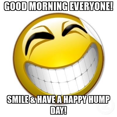 400x400 Good Morning Everyone! Smile Amp Have A Happy Hump Day!