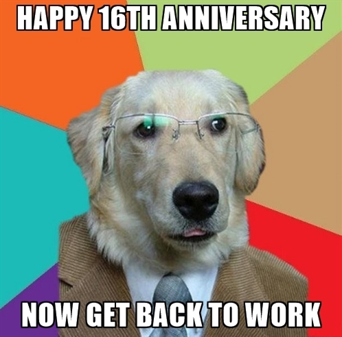 498x492 Happy 16th Anniversary Now Get Back To Work