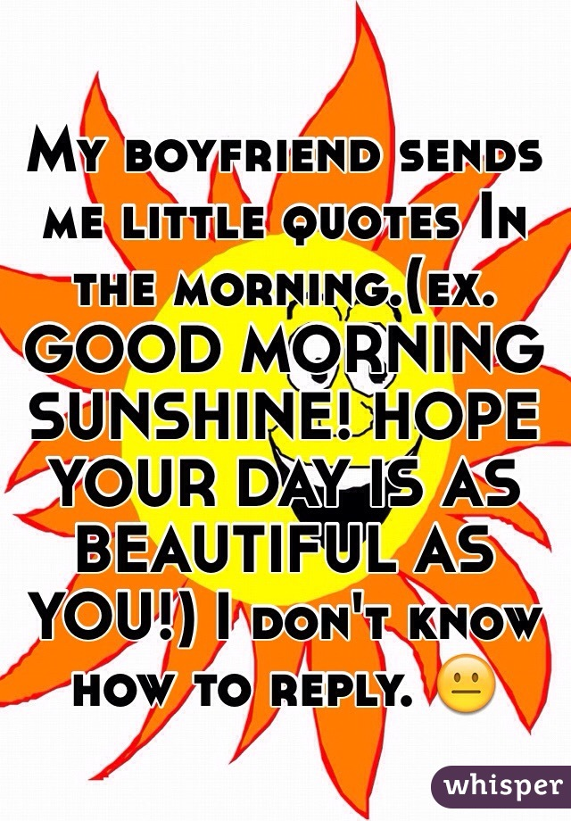 640x920 Boyfriend Sends Me Little Quotes In The Morning.(Ex. Good Morning