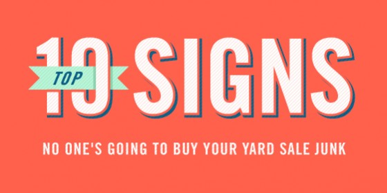 560x279 Top 10 Signs That No One's Going To Buy Your Yard Sale Junk