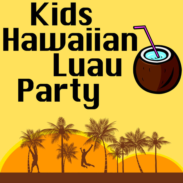 630x630 Kids Hawaiian Luau Party By Kids Dance Party Crew On Apple Music