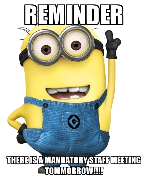 500x598 Reminder There Is A Mandatory Staff Meeting Tommorrow
