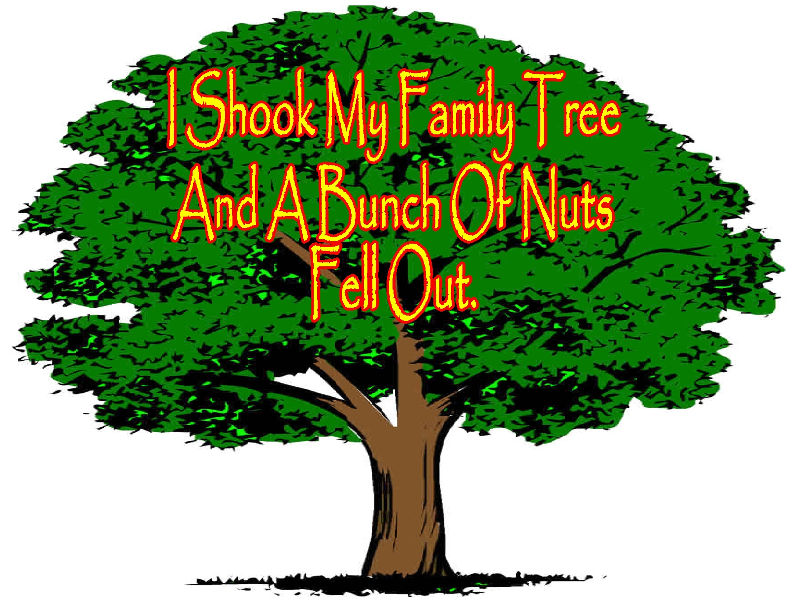 1600x1225 I Shook My Family Tree And A Bunch Of Nuts Fell Out Magik's Space
