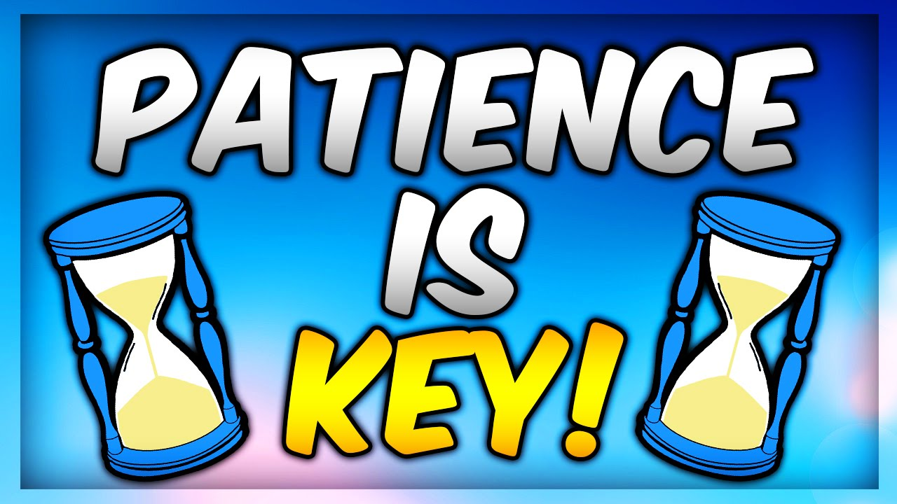 1280x720 Patience Is Key (Youtube Tips With Taketwocrew)