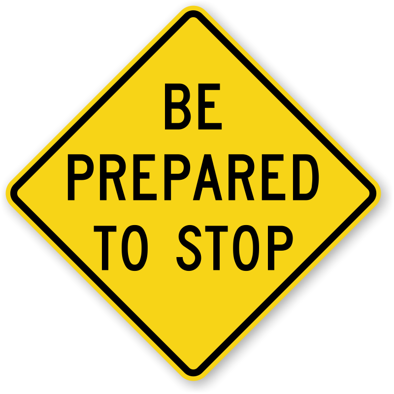 800x800 Be Prepared To Stop