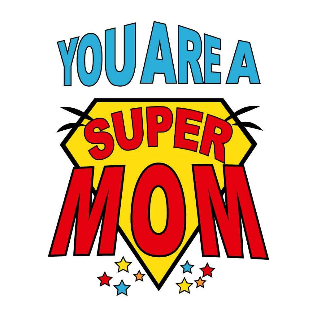 1024x1024 You Are A Super Mom Mother Tees Bonorganik.in