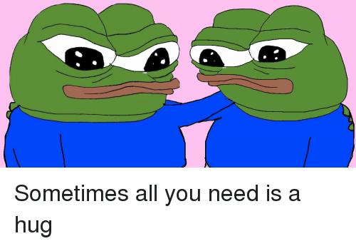 500x345 Sometimes All You Need Is A Hug Pepe The Frog Meme
