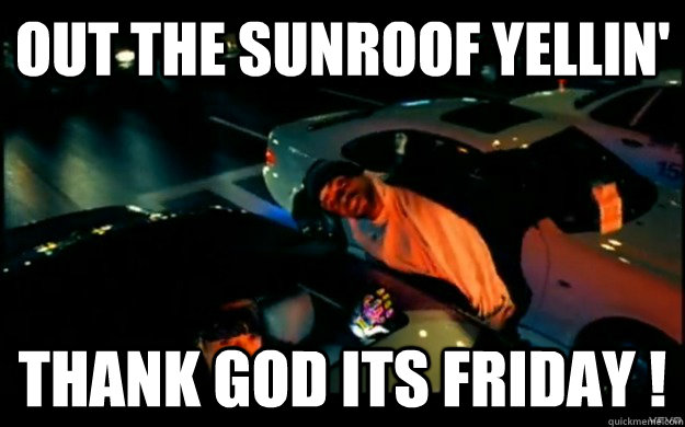 625x390 Out The Sunroof Yellin' Thank God Its Friday !
