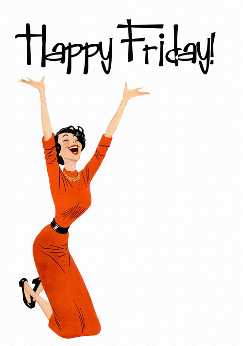 500x711 Yes, It's Friday! Mementos Tgif, Happy Friday