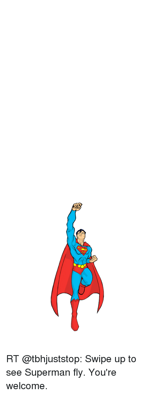 500x1288 Rt Swipe Up To See Superman Fly You'Re Welcome