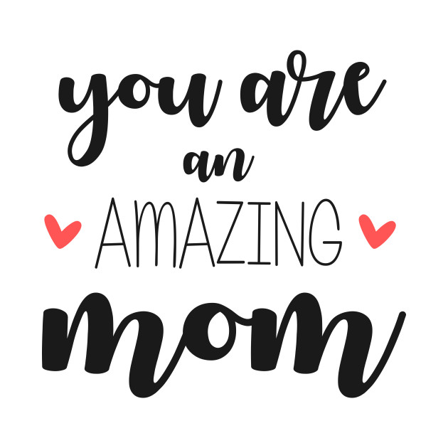 You Are An Amazing Mom